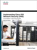 Implementing Cisco IOS Network Security (IINS 640-554) Foundation Learning Guide: Imp Cisco IOS Netw Sec F _c2 (Foundation Learning Guides)