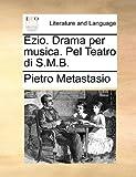 Ezio Drama per Musica Pel Teatro Di S M B, Pietro Metastasio, 1170614590
