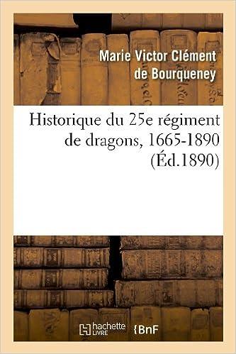 Livre Historique du 25e régiment de dragons, 1665-1890 (Éd.1890) pdf