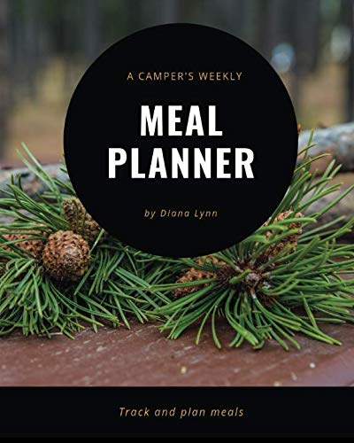 A Camper's Weekly Meal Planner: Six-Months of Weekly Planning by Diana Lynn