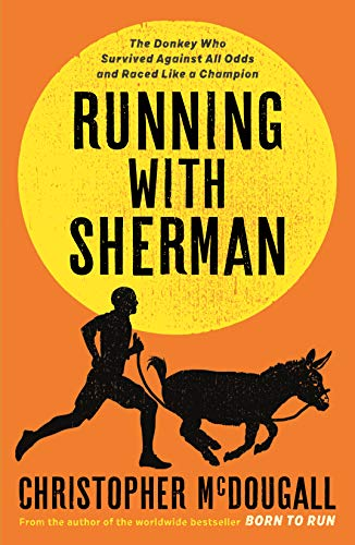 Running with Sherman: The Donkey Who Survived Against All Odds and Raced Like a Champion por Christopher McDougall
