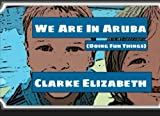 We Are In Aruba (Doing Fun Things) (Aruba Childrens Series) (Volume 1)