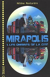 Mirapolis, tome 1 : Les ombres de la cité par Montardre