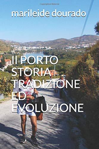 Il PORTO  STORIA  TRADIZIONE ED EVOLUZIONE: Tutte le sfumature del Porto (Vini del Mondo) (Italian Edition) marileide dourado