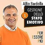 Gestione dello stato emotivo (Per essere più 1) | Alfio Bardolla