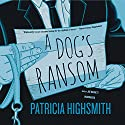 A Dog's Ransom Audiobook by Patricia Highsmith Narrated by Joe Barrett
