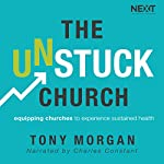 The Unstuck Church: Equipping Churches to Experience Sustained Health | Tony Morgan