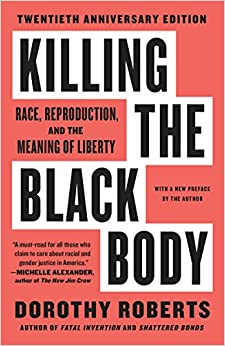 Book cover for  Killing the black body : race, reproduction, and the meaning of liberty by Dorothy E. Roberts