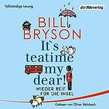 It's teatime, my dear! Wieder reif für die Insel Hörbuch von Bill Bryson Gesprochen von: Oliver Rohrbeck