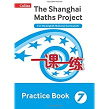 Shanghai Maths – The Shanghai Maths Project Practice Book Year 7: For the English National Curriculum