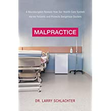Malpractice: A Neurosurgeon Reveals How Our Health-Care System Puts Patients at Risk