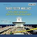 Schrecklich amüsant - aber in Zukunft ohne mich Hörbuch von David Foster Wallace Gesprochen von: Dietmar Bär