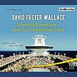 Schrecklich amüsant - aber in Zukunft ohne mich   David Foster Wallace