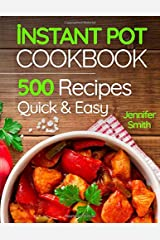 Instant Pot Pressure Cooker Cookbook: 500 Everyday Recipes for Beginners and Advanced Users. Try Easy and Healthy Instant Pot Recipes. Paperback