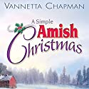 A Simple Amish Christmas Audiobook by Vannetta Chapman Narrated by Elizabeth Wiley