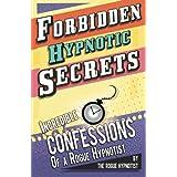 Forbidden hypnotic secrets! - Incredible hypnotic confessions of the Rogue Hypnotist!