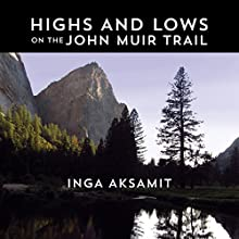 Highs and Lows on the John Muir Trail Audiobook by Inga Aksamit Narrated by Allie Wagner