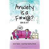 Anxiety is a F*#!@? OR IS IT?: Lets get started changing your relationship with anxiety! (Coaching Health Minds)