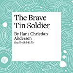 The Brave Tin Soldier | Hans Christian Andersen
