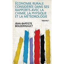 Économie rurale considérée dans ses rapports avec la chimie, la physique et la météorologie Volume 1 (French Edition)