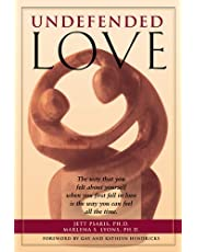 Undefended Love: The Way That You Felt about Yourself when you First Fell in Love is the Way You Can Feel all the Time