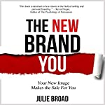 The New Brand You: Your New Image Makes the Sale for You | Julie Broad