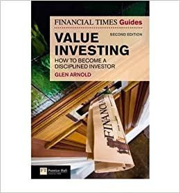 The Financial Times Guide to Value Investing: How to Become a Disciplined Investor (The FT Guides)