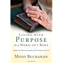 Living With Purpose In A Worn Out Body