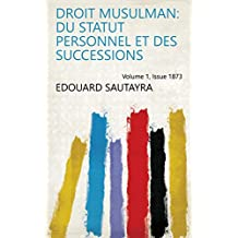 Droit musulman: Du statut personnel et des successions Volume 1, Issue 1873 (French Edition)