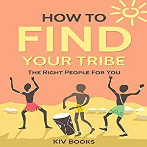 How to Find Your Tribe: The Right People for You Audiobook