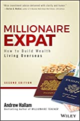 Millionaire Expat: How To Build Wealth Living Overseas Kindle Edition