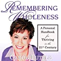 Remembering Wholeness: A Personal Handbook for Thriving in the 21st Century Audiobook by Carol Tuttle Narrated by Carol Tuttle