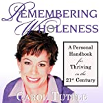 Remembering Wholeness: A Personal Handbook for Thriving in the 21st Century | Carol Tuttle