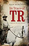 In Trace of TR, Dan Aadland, 0803216270