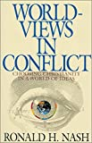 Worldviews in Conflict: Choosing Christianity in a World of Ideas
