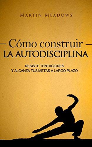 Portada del libro Cómo construir la autodisciplina de Martin Meadows