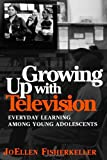 Growing Up With Television: Everyday Learning Among Young Adolescents, Joellen Fisherkeller, 156639953X