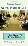 The Care and Feeding of a Non-Profit Board, Willi Baer, 1449033598