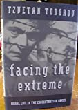 Facing the Extreme : Moral Life in the Concentration Camps, Todorov, Tzvetan, 0805042636