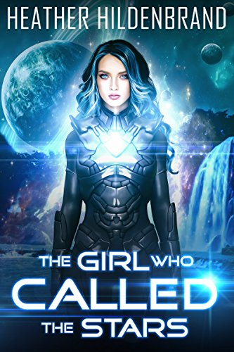 The Girl Who Called The Stars (The Starlight Duology Book 1) ()