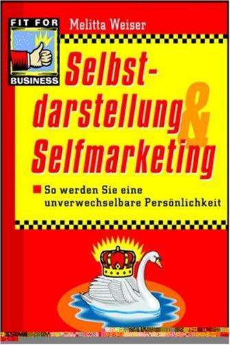 Selbstdarstellung & Selbstmarketing: So werden Sie eine unverwechselbare Persönlichkeit Taschenbuch – 26. Februar 2001 Melitta Weiser Walhalla und Praetoria 3802945921 MAK_GD_9783802945922