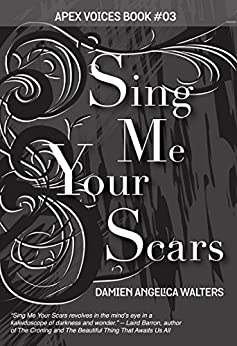 Sing Me Your Scars (Apex Voices Book 3) by [Walters, Damien Angelica]