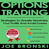 OPTIONS TRADING: STRATEGIES TO GREATLY MAXIMIZE YOUR PROFITS AND AVOID LOSSES