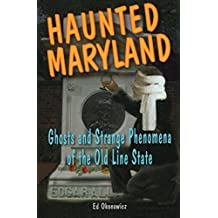 Haunted Maryland: Ghosts and Strange Phenomena of the Old Line State (Haunted Series)