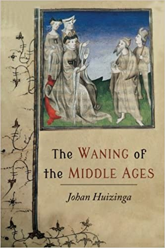 The waning of the middle ages a study of the forms of life thought the waning of the middle ages a study of the forms of life thought and art in france and the netherlands in the xivth and xvth centuries livros na fandeluxe Choice Image