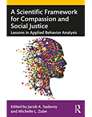 A Scientific Framework for Compassion and Social Justice: Lessons in Applied Behavior Analysis