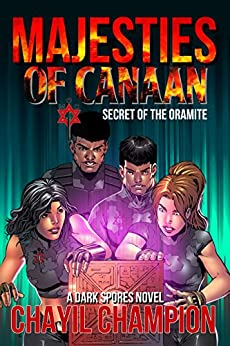Majesties of Canaan: An Epic Superhero Fantasy Adventure Series - Secret of The Oramite (A Dark Spores Novel Book 4) by [Champion, Chayil]