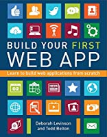 Build Your First Web App: Learn to Build Web Applications from Scratch Front Cover