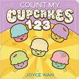 amazon com count my cupcakes 123 9781338045352 joyce wan books