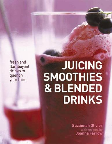 - Juicing, Smoothies & Blended Drinks: Fresh And Flamboyant Drinks To Quench Your Thirst
